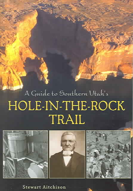 A Guide To Southern Utah's Hole-in-the-Rock Trail By Aitchison, Stewart